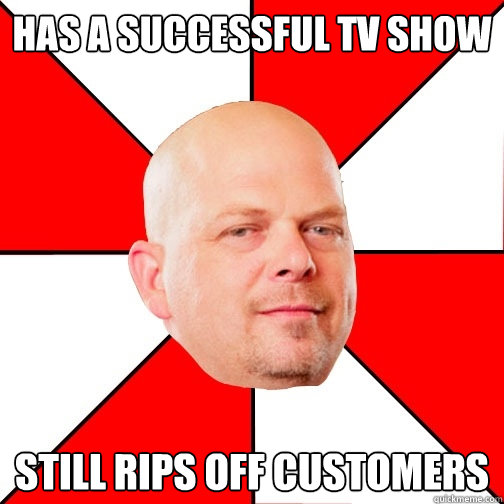 has a successful tv show still rips off customers  - Pawn Star