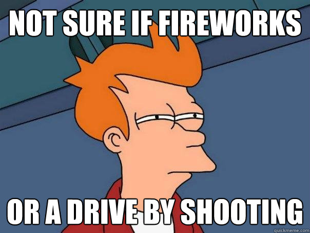 not sure if fireworks or a drive by shooting - Futurama Fry