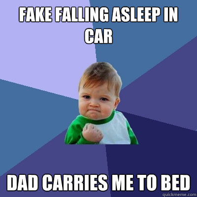 fake falling asleep in car dad carries me to bed - Success Kid