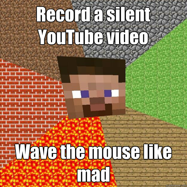 record a silent youtube video wave the mouse like mad - Minecraft