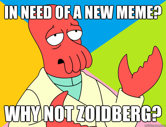 in need of a new meme why not zoidberg - Futurama Zoidberg 