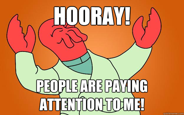 hooray people are paying attention to me - Zoidberg is popular