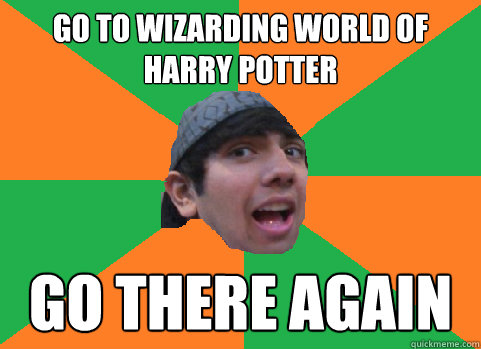 go to wizarding world of harry potter go there again - For-real Nikhil