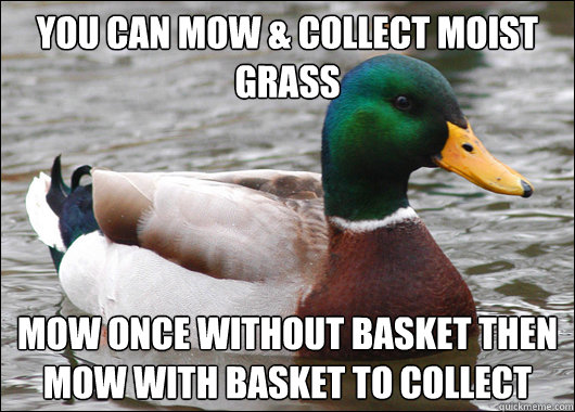 you can mow collect moist grass mow once without basket th - Actual Advice Mallard