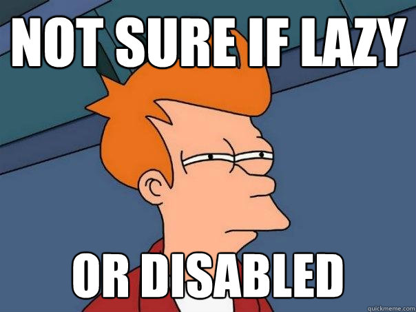 not sure if lazy or disabled - Futurama Fry