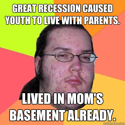 great recession caused youth to live with parents lived in  - Butthurt Dweller