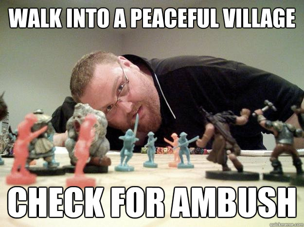 walk into a peaceful village check for ambush - Paranoid Player