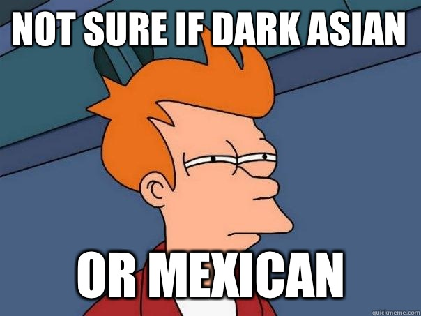 not sure if dark Asian or Mexican - Futurama Fry