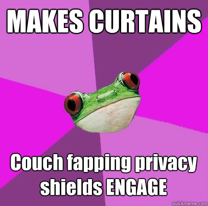 makes curtains couch fapping privacy shields engage - Foul Bachelorette Frog