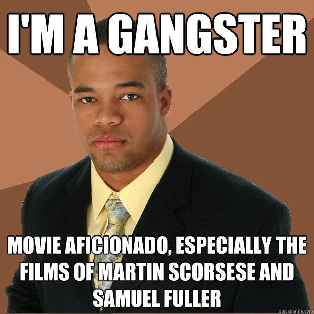im a gangster movie aficionado especially the films of mar - Successful Black Man