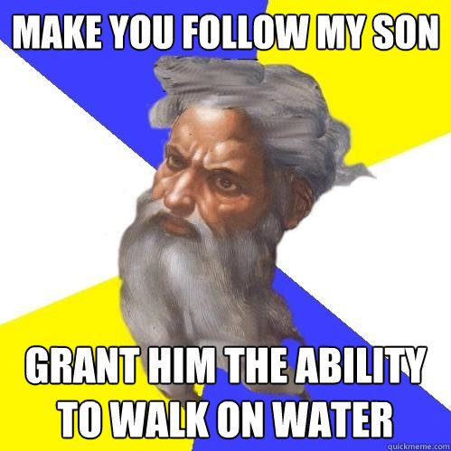 make you follow my son grant him the ability to walk on wate - Advice God