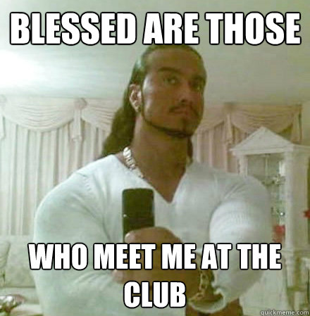 blessed are those who meet me at the club - Guido Jesus