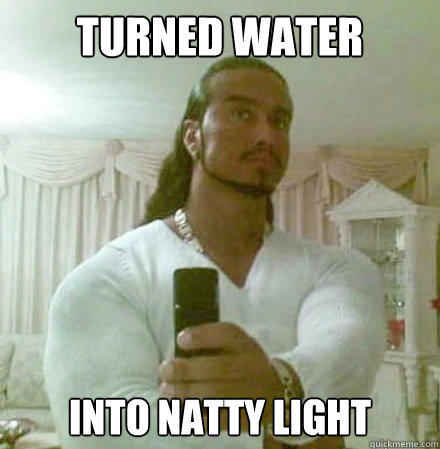 turned water into natty light - Guido Jesus