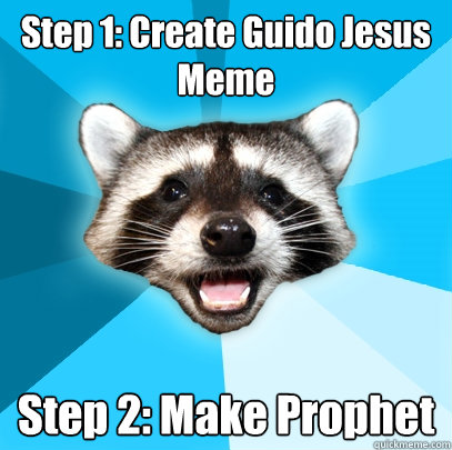 step 1 create guido jesus meme step 2 make prophet - Lame Pun Coon