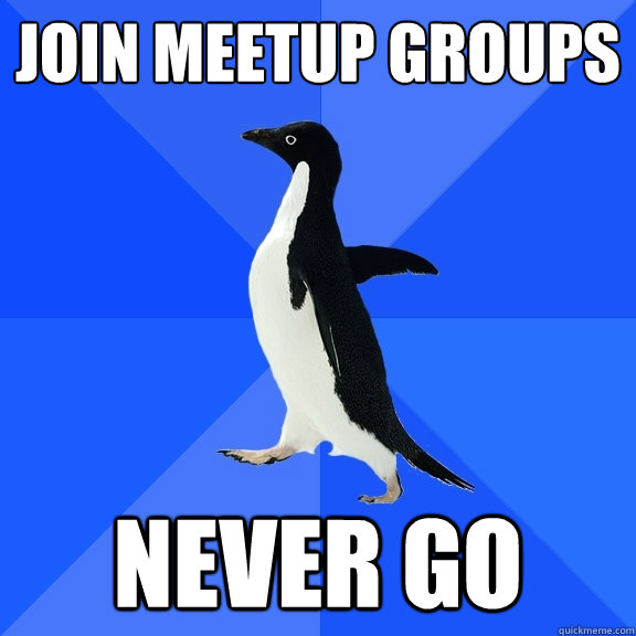 join meetup groups never go - Socially Awkward Penguin