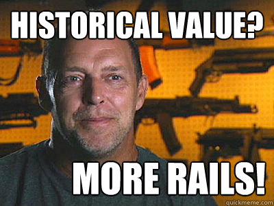 historical value more rails - Sons of guns