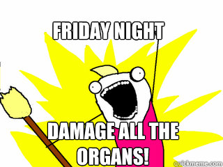 friday night damage all the organs - All The Things