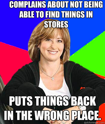 complains about not being able to find things in stores puts - Sheltering Suburban Mom
