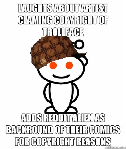 laughts about artist claming copyright of trollface adds red - Scumbag Reddit