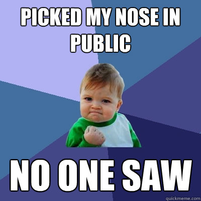 picked my nose in public no one saw  - Success Kid