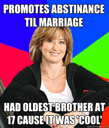 promotes abstinance til marriage had oldest brother at 17 ca - Sheltering Suburban Mom