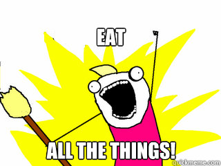 eat all the things - All The Things