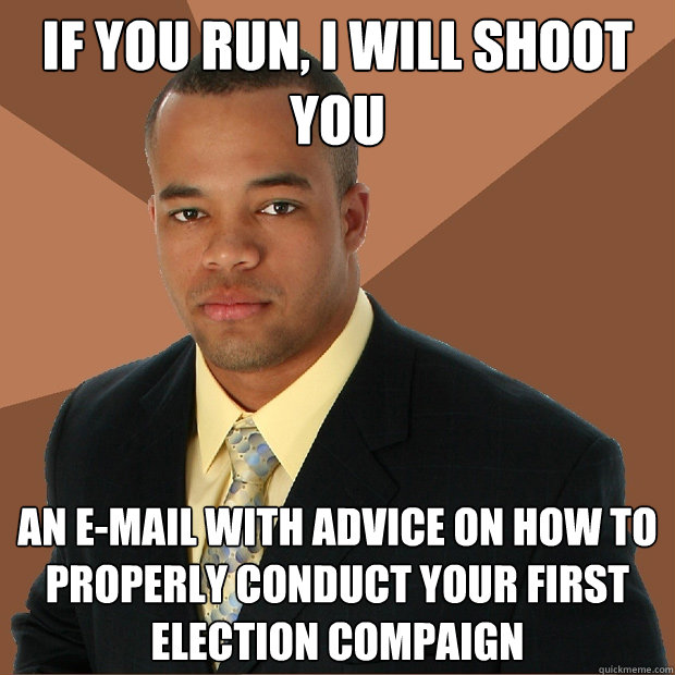 if you run i will shoot you an email with advice on how t - Successful Black Man