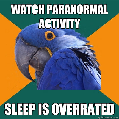 watch paranormal activity sleep is overrated - Paranoid Parrot