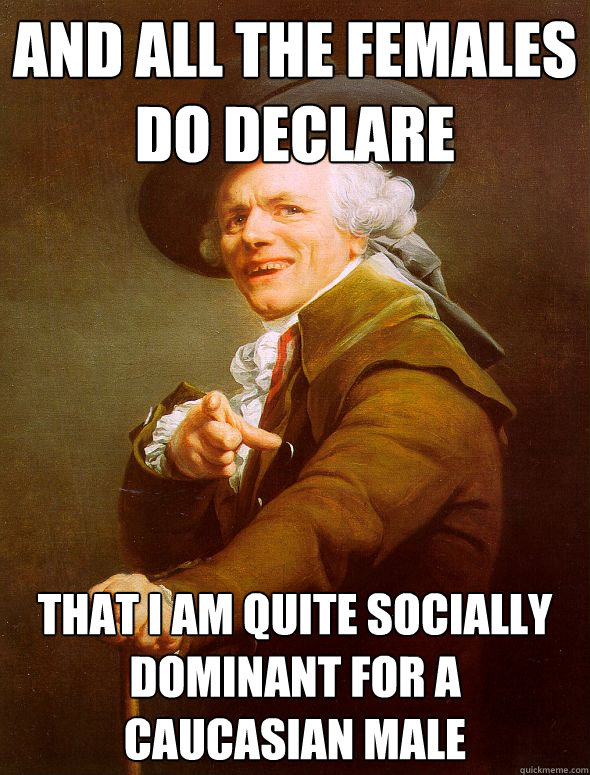 and all the females do declare that i am quite socially domi - Joseph Ducreux