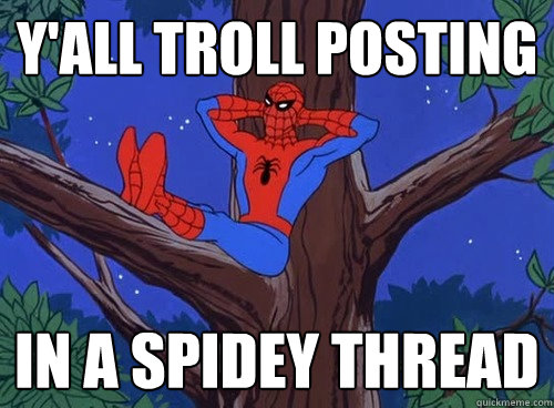 yall troll posting in a spidey thread - Spider man