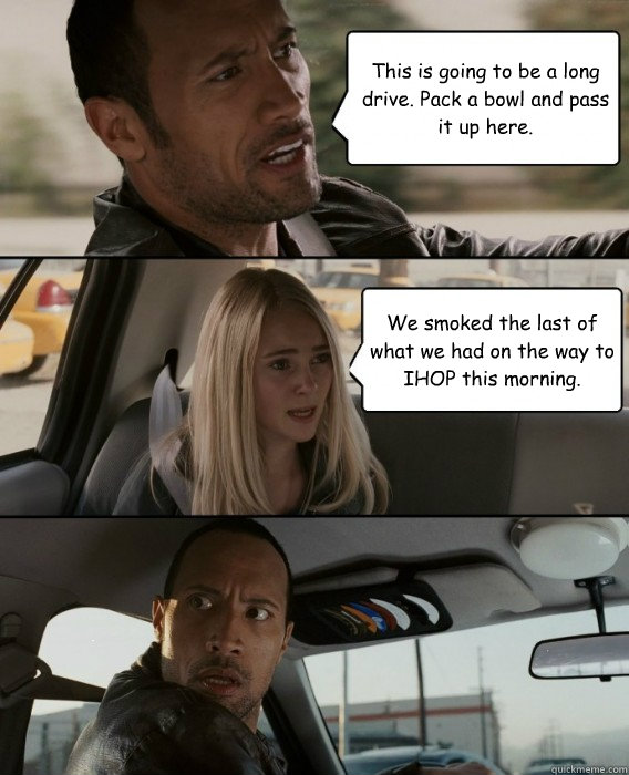this is going to be a long drive pack a bowl and pass it up - The Rock Driving