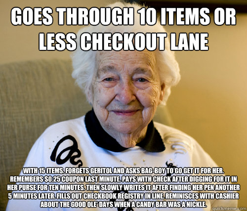 goes through 10 items or less checkout lane with 15 items  - Scumbag Grandma