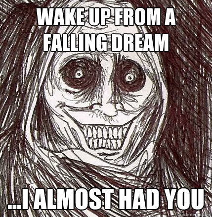 wake up from a falling dream i almost had you - Horrifying Houseguest