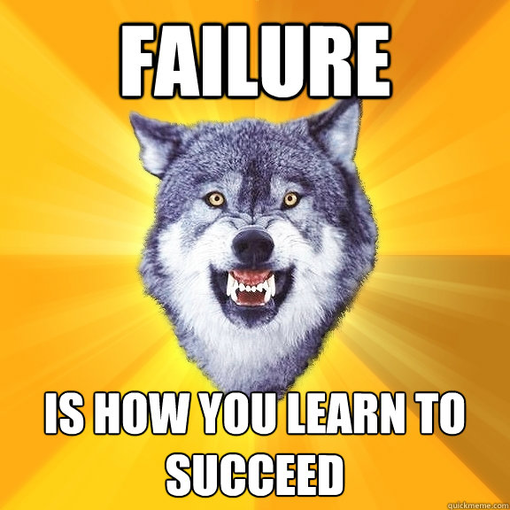 failure is how you learn to succeed - Courage Wolf