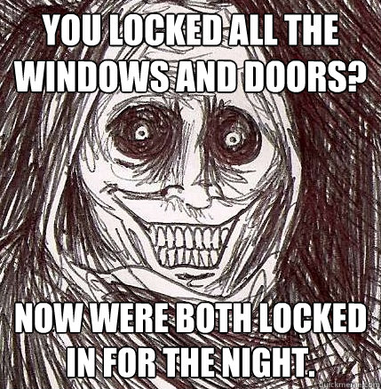 you locked all the windows and doors now were both locked i - Horrifying Houseguest