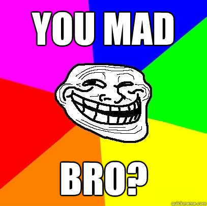 you mad bro - Troll Face