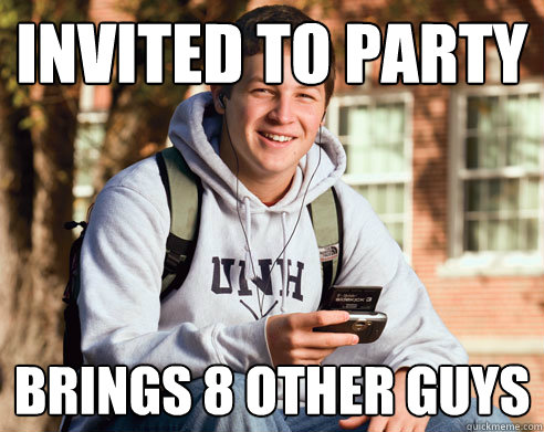 invited to party brings 8 other guys - College Freshman