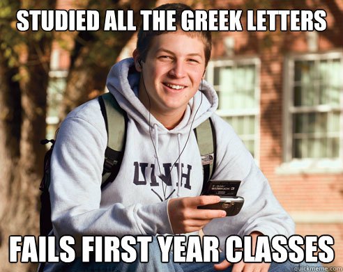 studied all the greek letters fails first year classes  - College Freshman