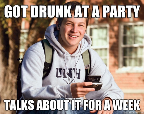 got drunk at a party talks about it for a week - College Freshman