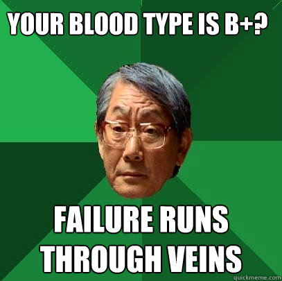 your blood type is b failure runs through veins - High Expectations Asian Father