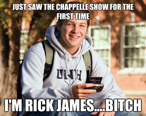 just saw the chappelle show for the first time im rick jam - College Freshman