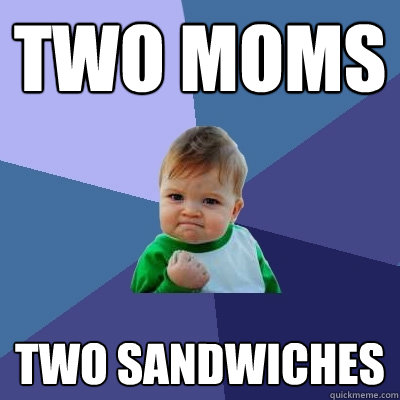 two moms two sandwiches - Success Kid
