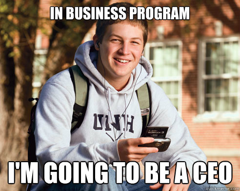 in business program im going to be a ceo - College Freshman