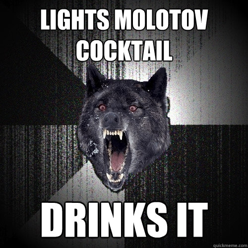 lights molotov cocktail drinks it - Insanity Wolf