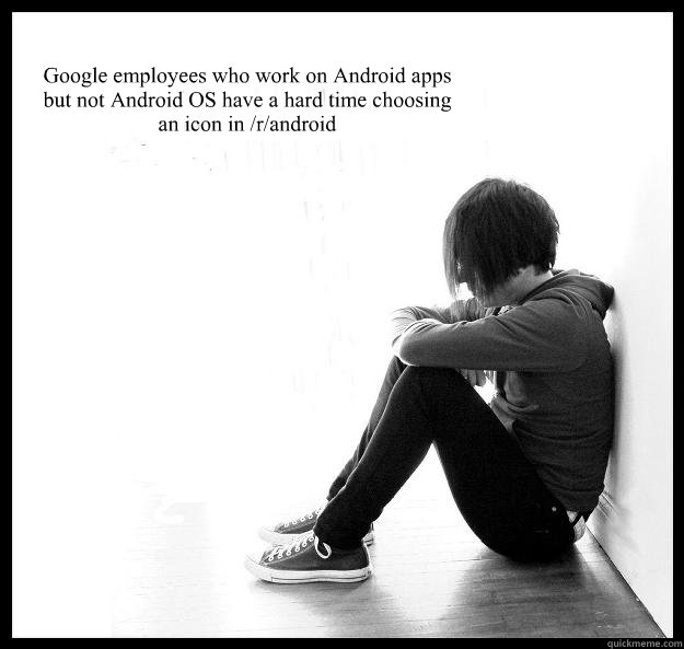 google employees who work on android apps but not android os - Sad Youth