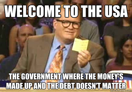 welcome to the usa the government where the moneys made up  - Whose Line