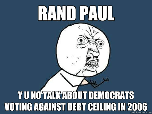 rand paul y u no talk about democrats voting against debt ce - Y U No