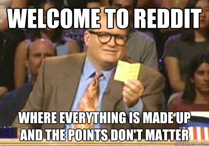 welcome to reddit where everything is made up and the points - Whose Line