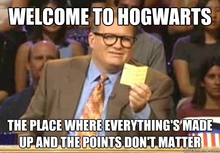 welcome to hogwarts the place where everythings made up and - Whose Line