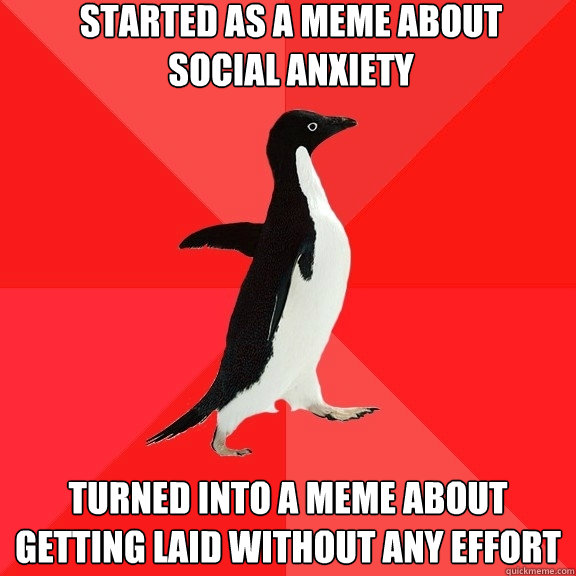 started as a meme about social anxiety turned into a meme a - Socially Awesome Penguin